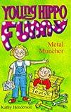 Henderson, Kathy: Metal Muncher (Hippo funny)