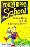 Gates, Susan P.: Whizz Bang and the Crocodile Room