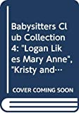 ANN M. MARTIN: The Babysitters Club - Collection 4: Logan Likes Mary Anne; Kristy and the Snobs; Claudia and the New Girl