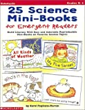 Pugliano-Martin, Carol: 25 Science Mini-Books for Emergent Readers: Build Literacy with Easy and Adorable Reproducible Mini-Books on Favorite Science Topics (Grades K-1)