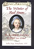 Kristiana Gregory: The Winter of Red Snow: The Revolutionary War Diary of Abigail Jane Stewart, Valley Forge, Pennsylvania, 1777 First Edition (Dear America) [Hardcover]