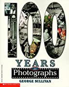 100 Years in Photographs by George Sullivan
