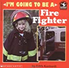 I'm Going to Be a Fire Fighter by Edith…