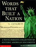 Miller, Marilyn: Words That Built a Nation : A Young Person&#39;s Collection of Historic American Documents