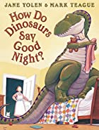 How Do Dinosaurs Say Good Night? by Jane…