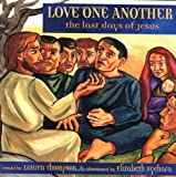 Thompson, Lauren: Love One Another: The Last Days Of Jesus