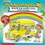 Cole, Joanna: El Autobus Magico Hace un Arco Iris: Un Libro Sobre Colores (Spanish Edition)