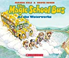 The Magic School Bus at the Waterworks by…