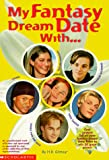 Gilmour, H. B.: My Fantasy Dream Date With...: Leonardo DiCaprio, Backstreet Boy Nick Carter, Taylor Hanson, Usher and Dawson's Creek James Van Der Beek