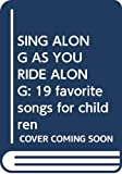 Vicki Lansky: SING ALONG AS YOU RIDE ALONG: 19 favorite songs for children