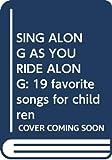 Vicki Lansky: SING ALONG AS YOU RIDE ALONG: 19 favorite songs for children