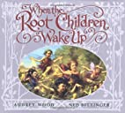 When The Root Children Wake Up by Audrey…