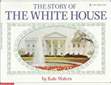 Waters, Kate: The Story of the White House