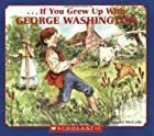 . . . If You Grew Up with George Washington…