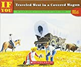 Levine, Ellen: If You Traveled West in a Covered Wagon