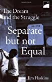 Haskins, James: Separate but Not Equal: The Dream and the Struggle