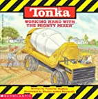 TONKA: Working Hard With the MIGHTY MIXER by…