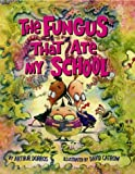 Dorros, Arthur: The Fungus That Ate My School