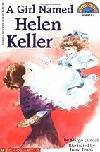 A Girl Named Helen Keller by Margo Lundell