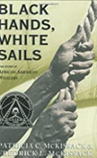 Black Hands, White Sails by Patricia C.…