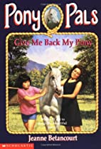 Give Me Back My Pony by Jeanne Betancourt