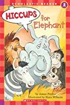 Hiccups for Elephant by James Preller
