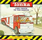 TONKA: Fire Truck to the Rescue by Ann…
