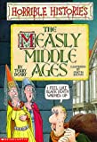 Terry Deary: The Measly Middle Ages (Horrible Histories)