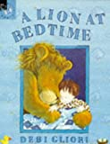 Gliori, Debi: A Lion at Bedtime (Picture Books)