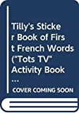 "Ganeri, Anita: Tilly's Sticker Book of First French Words (""Tots TV"" Activity Books)"