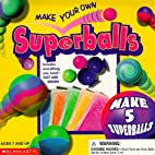 Make Your Own Superballs by Scholastic Books