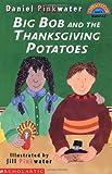Pinkwater, Daniel: Big Bob and the Thanksgiving Potato (Hello Reader)