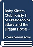 Martin, Ann M.: Baby-Sitters Club: Kristy for President/Mallory and the Dream Horse/Jessi's Gold Medal/Keep Out, Claudia!