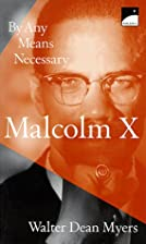 Malcolm X: By Any Means Necessary by Walter…