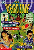 Abbott, Tony: The Beast from Beneath the Cafeteria! (Weird Zone)