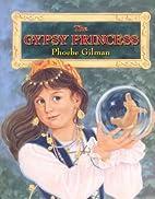 The Gypsy Princess by Phoebe Gilman