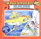 Cole, Joanna: The Magic School Bus Ups and Downs : A Book about Floating and Sinking