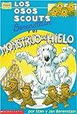 Stan Berenstain: Los Osos Scouts Berenstain y El Monstruo de Hielo (Berenstain Bear Scouts) (Spanish Edition)