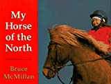 Mcmillan, Bruce: My Horse Of The North (was titled Icelandic Pony)