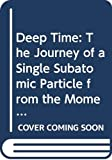 Darling, David: Deep Time: The Journey of a Single Subatomic Particle Form