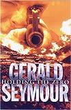 GERALD SEYMOUR: Holding the Zero