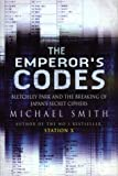 Smith, Michael: The Emperor's Codes: Bletchley Park and the Breaking of Japan's Secret Ciphers