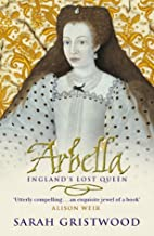 Arbella: England's Lost Queen by Sarah…