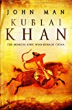 Man, John: Kublai Khan: From Xanadu to Superpower
