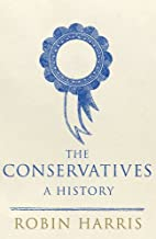 The Conservatives: A History by Robin Harris