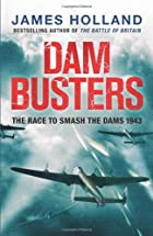 Dam Busters: The True Story of the Legendary…