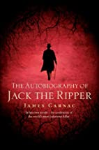 Autobiography of Jack the Ripper by James…