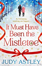 It Must Have Been the Mistletoe by Judy…