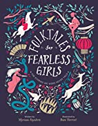 Folktales for Fearless Girls: The Stories We…