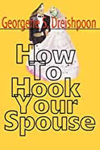 How To Hook Your Spouse by Georgene…